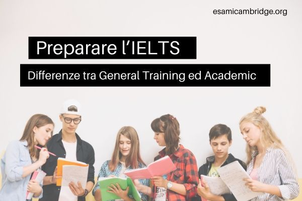 Preparare l'IELTS: differenze tra General Training ed Academic